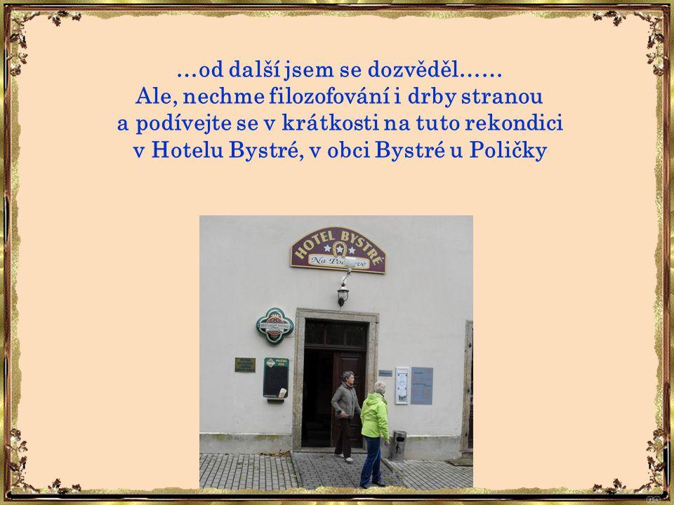 …od další jsem se dozvěděl…… Ale, nechme filozofování i drby stranou a podívejte se v krátkosti na tuto rekondici v Hotelu Bystré, v obci Bystré u Poličky.