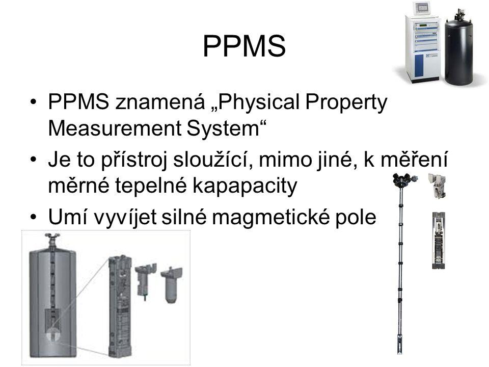 """PPMS PPMS znamená """"Physical Property Measurement System"""" Je to přístroj sloužící, mimo jiné, k měření měrné tepelné kapapacity Umí vyvíjet silné magme"""