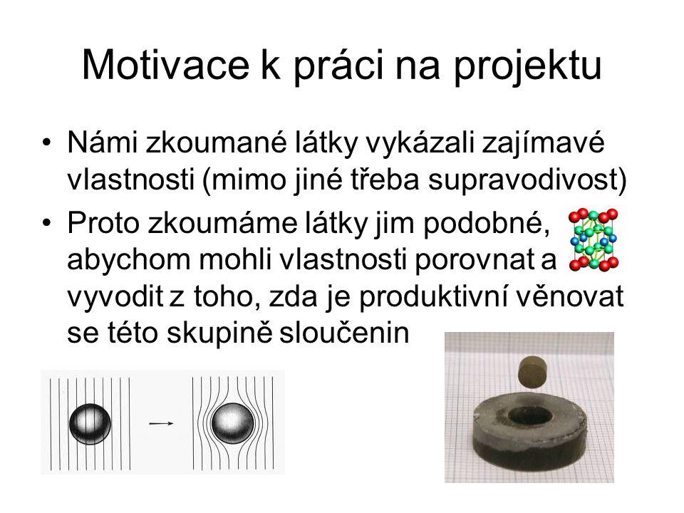Motivace k práci na projektu Námi zkoumané látky vykázali zajímavé vlastnosti (mimo jiné třeba supravodivost) Proto zkoumáme látky jim podobné, abycho