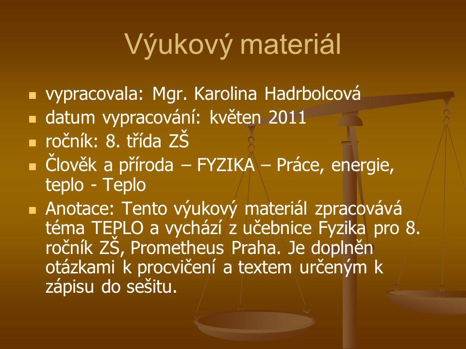 Výukový materiál vypracovala: Mgr. Karolina Hadrbolcová datum vypracování: květen 2011 ročník: 8.