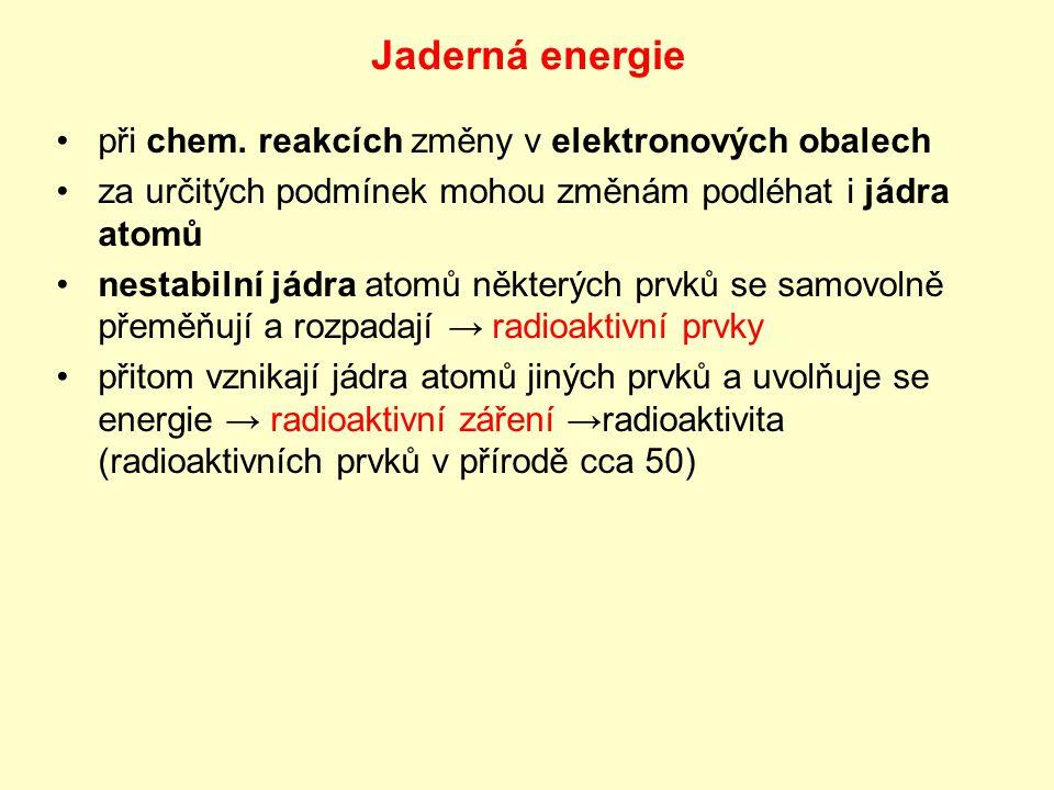 uměle vyvolaný rozpad jader pomocí částic s vysokou energií → obvykle se jádro rozpadá na 2 nová jádra a další částice při těchto jaderných reakcích → energie →jaderné (atomové) elektrárny radioaktivita – objev M.