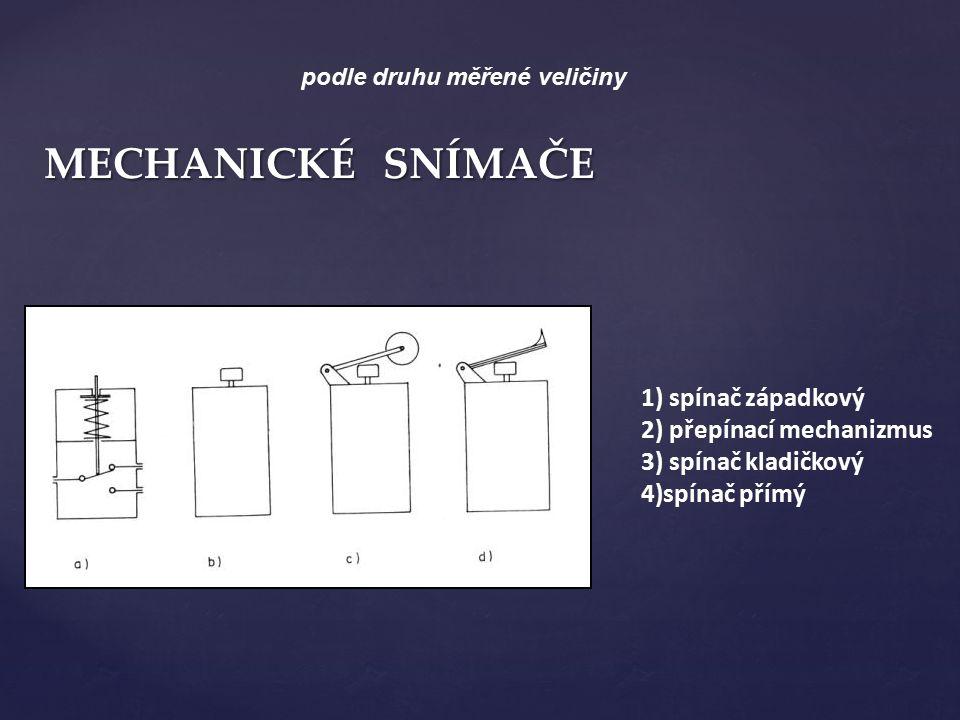 MECHANICKÉ SNÍMAČE podle druhu měřené veličiny 1) spínač západkový 2) přepínací mechanizmus 3) spínač kladičkový 4)spínač přímý