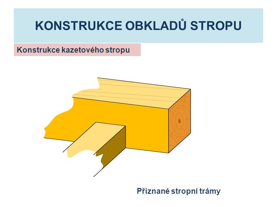 KONSTRUKCE OBKLADŮ STROPU Konstrukce kazetového stropu Přiznané stropní trámy