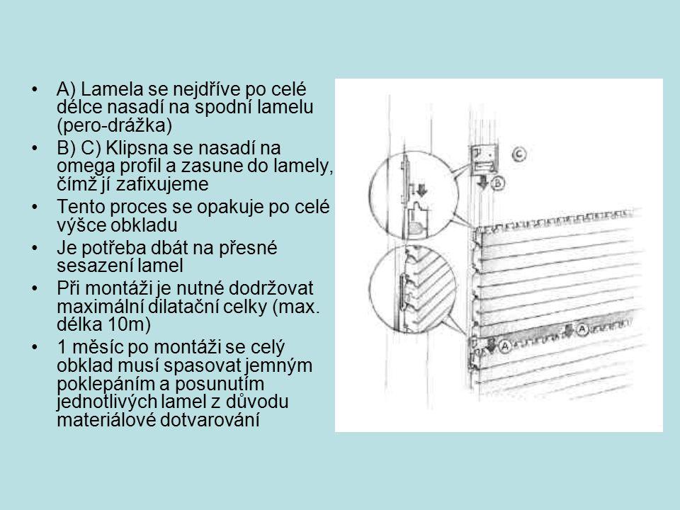 A) Lamela se nejdříve po celé délce nasadí na spodní lamelu (pero-drážka) B) C) Klipsna se nasadí na omega profil a zasune do lamely, čímž jí zafixuje