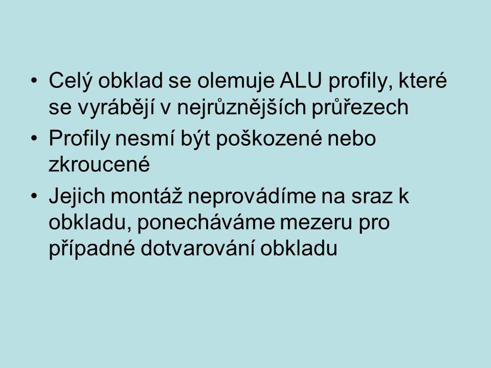 Celý obklad se olemuje ALU profily, které se vyrábějí v nejrůznějších průřezech Profily nesmí být poškozené nebo zkroucené Jejich montáž neprovádíme n