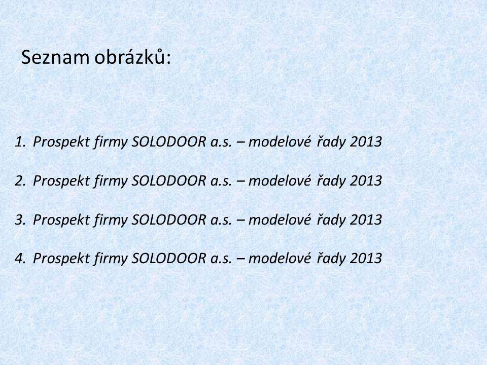 Seznam obrázků: 1.Prospekt firmy SOLODOOR a.s. – modelové řady 2013 2.Prospekt firmy SOLODOOR a.s. – modelové řady 2013 3.Prospekt firmy SOLODOOR a.s.