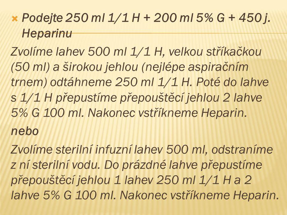  Podejte 250 ml 1/1 H + 200 ml 5% G + 450 j.