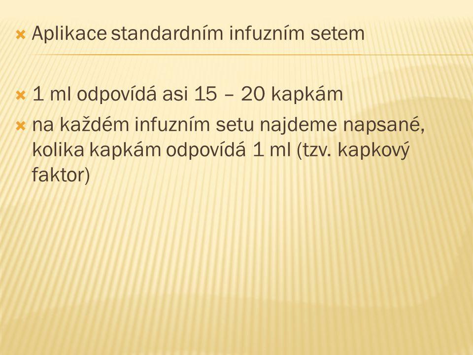  Aplikace standardním infuzním setem  1 ml odpovídá asi 15 – 20 kapkám  na každém infuzním setu najdeme napsané, kolika kapkám odpovídá 1 ml (tzv.