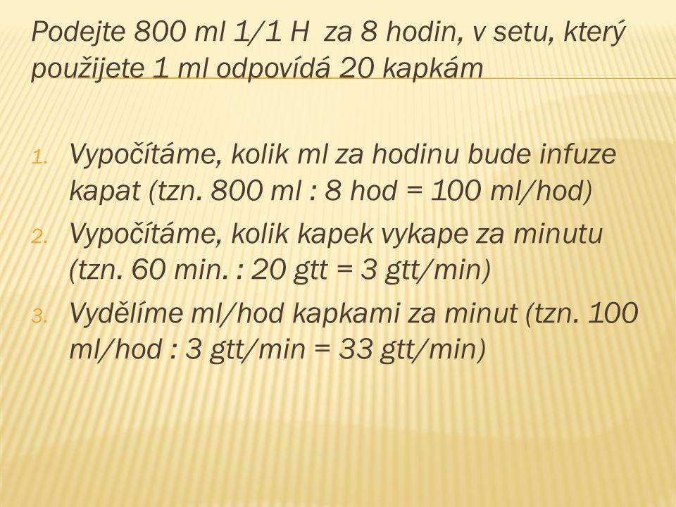 Podejte 800 ml 1/1 H za 8 hodin, v setu, který použijete 1 ml odpovídá 20 kapkám 1.