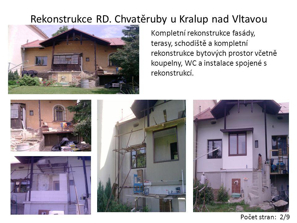Rekonstrukce RD. Chvatěruby u Kralup nad Vltavou Kompletní rekonstrukce fasády, terasy, schodiště a kompletní rekonstrukce bytových prostor včetně kou