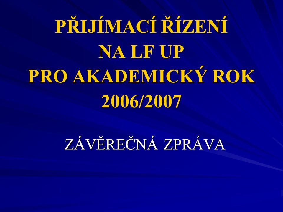 PŘIJÍMACÍ ŘÍZENÍ NA LF UP PRO AKADEMICKÝ ROK 2006/2007 ZÁVĚREČNÁ ZPRÁVA