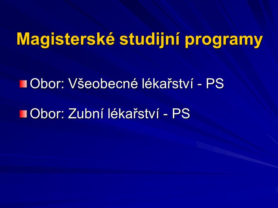 Magisterské studijní programy Obor: Všeobecné lékařství - PS Obor: Zubní lékařství - PS