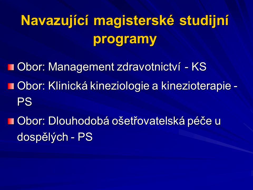 Navazující magisterské studijní programy Obor: Management zdravotnictví- KS Obor: Klinická kineziologie a kinezioterapie - PS Obor: Dlouhodobá ošetřov
