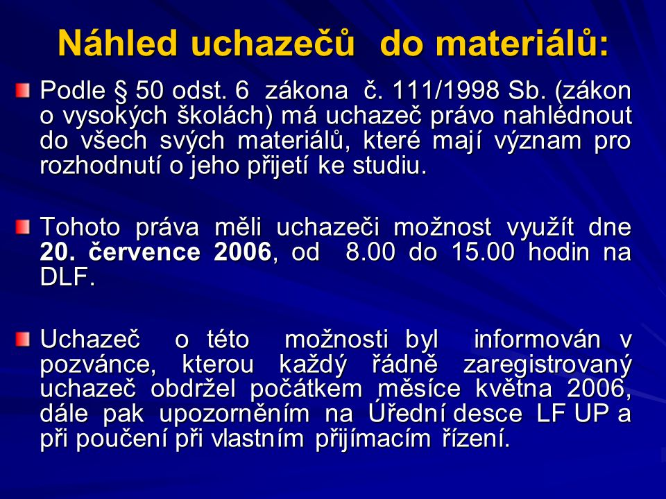 Náhled uchazečů do materiálů: Podle § 50 odst. 6 zákona č. 111/1998 Sb. (zákon o vysokých školách) má uchazeč právo nahlédnout do všech svých materiál