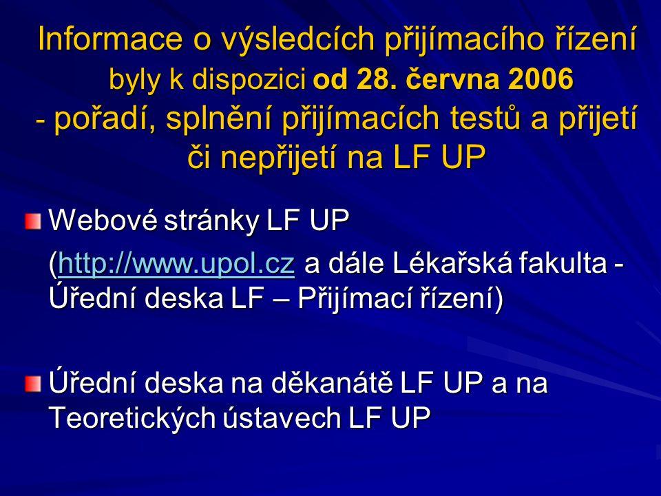 Informace o výsledcích přijímacího řízení byly k dispozici od 28. června 2006 - pořadí, splnění přijímacích testů a přijetí či nepřijetí na LF UP Webo
