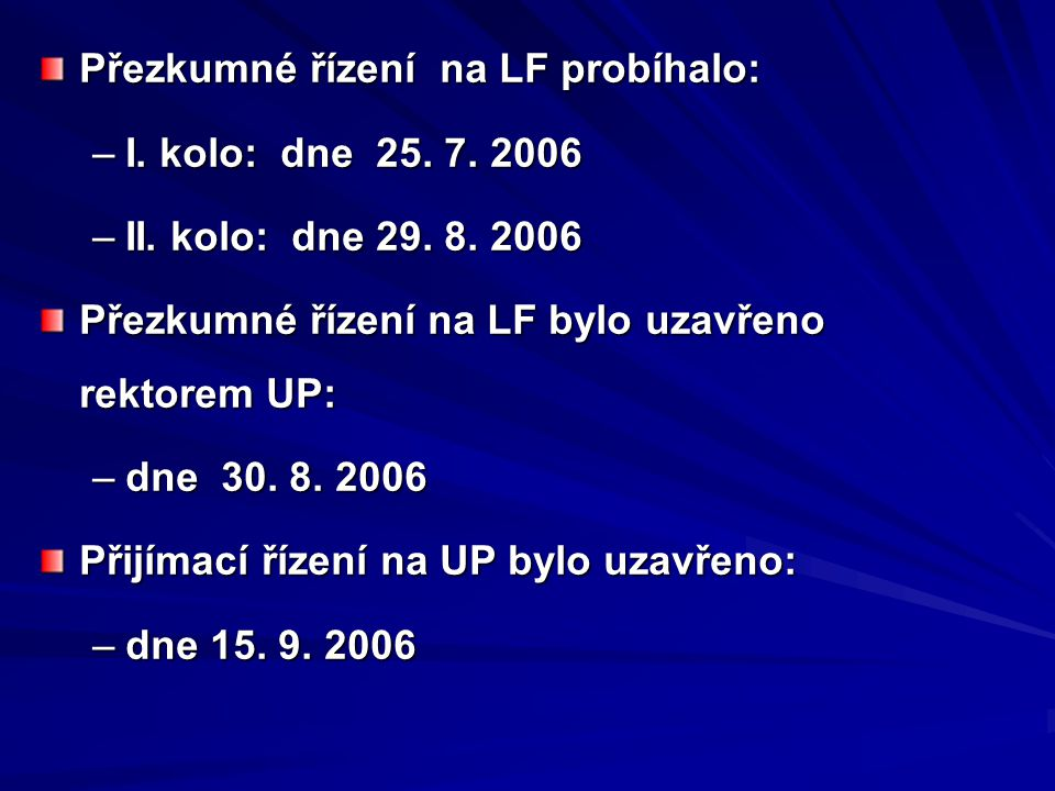 Přezkumné řízení na LF probíhalo: –I. kolo: dne 25. 7. 2006 –II. kolo: dne 29. 8. 2006 Přezkumné řízení na LF bylo uzavřeno rektorem UP: –dne 30. 8. 2