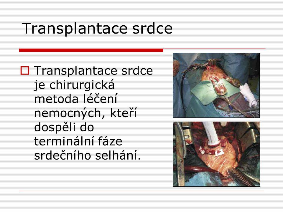  Transplantace srdce je chirurgická metoda léčení nemocných, kteří dospěli do terminální fáze srdečního selhání.