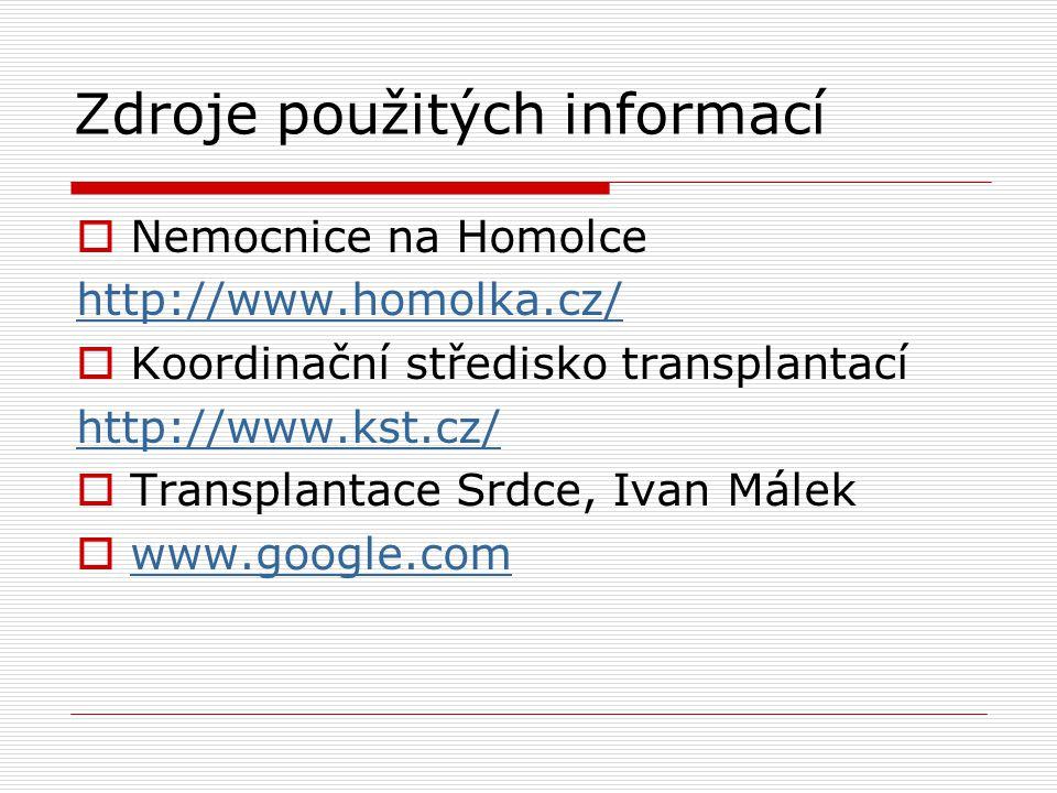 Zdroje použitých informací  Nemocnice na Homolce http://www.homolka.cz/  Koordinační středisko transplantací http://www.kst.cz/  Transplantace Srdce, Ivan Málek  www.google.com www.google.com