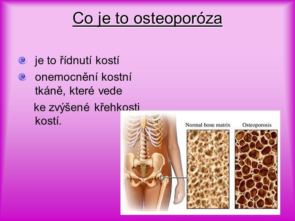 Co je to osteoporóza je to řídnutí kostí onemocnění kostní tkáně, které vede ke zvýšené křehkosti kostí.