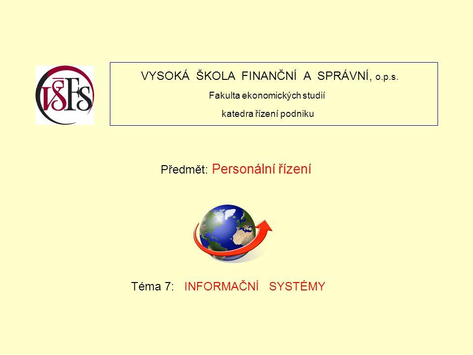VYSOKÁ ŠKOLA FINANČNÍ A SPRÁVNÍ, o.p.s. Fakulta ekonomických studií katedra řízení podniku Předmět: Personální řízení Téma 7: INFORMAČNÍ SYSTÉMY