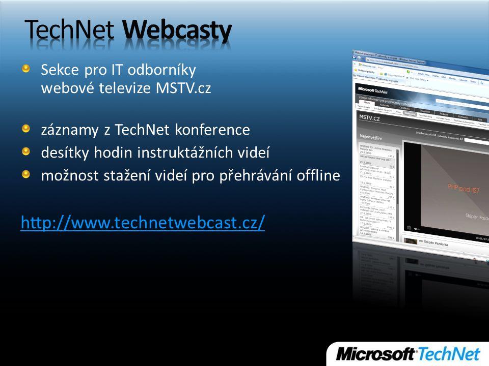 Sekce pro IT odborníky webové televize MSTV.cz záznamy z TechNet konference desítky hodin instruktážních videí možnost stažení videí pro přehrávání offline http://www.technetwebcast.cz/