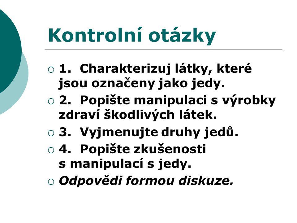 Kontrolní otázky  1. Charakterizuj látky, které jsou označeny jako jedy.