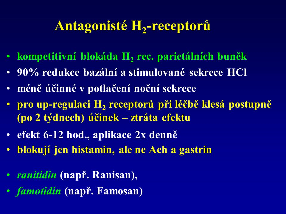 Antagonisté H 2 -receptorů kompetitivní blokáda H 2 rec. parietálních buněk 90% redukce bazální a stimulované sekrece HCl méně účinné v potlačení nočn