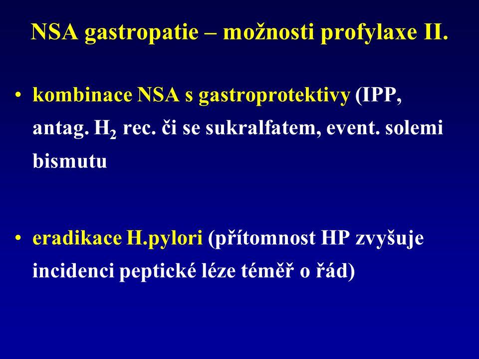 NSA gastropatie – možnosti profylaxe II. kombinace NSA s gastroprotektivy (IPP, antag. H 2 rec. či se sukralfatem, event. solemi bismutu eradikace H.p