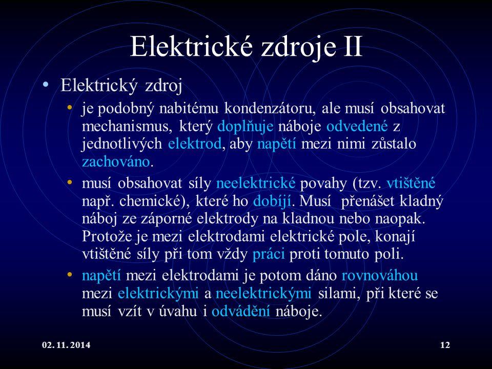 02. 11. 201412 Elektrické zdroje II Elektrický zdroj je podobný nabitému kondenzátoru, ale musí obsahovat mechanismus, který doplňuje náboje odvedené
