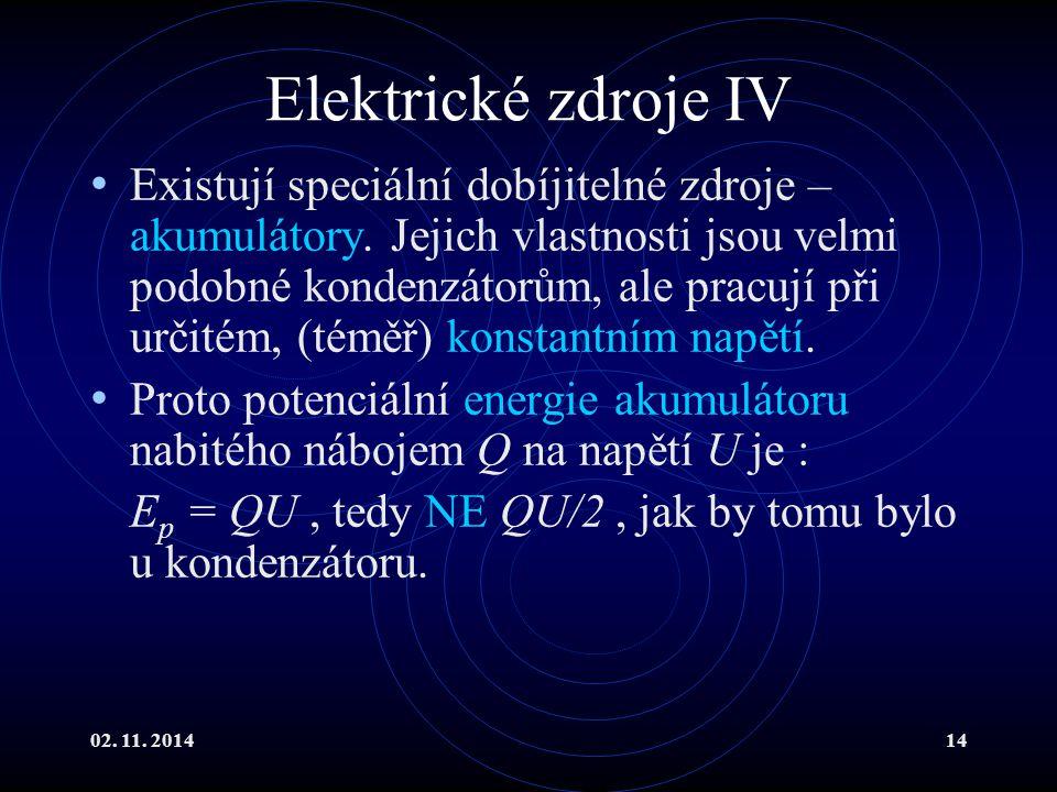 02. 11. 201414 Elektrické zdroje IV Existují speciální dobíjitelné zdroje – akumulátory. Jejich vlastnosti jsou velmi podobné kondenzátorům, ale pracu