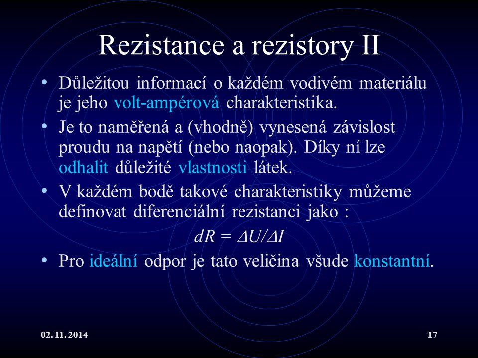 02. 11. 201417 Rezistance a rezistory II Důležitou informací o každém vodivém materiálu je jeho volt-ampérová charakteristika. Je to naměřená a (vhodn