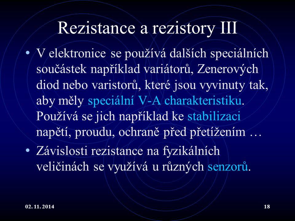 02. 11. 201418 Rezistance a rezistory III V elektronice se používá dalších speciálních součástek například variátorů, Zenerových diod nebo varistorů,