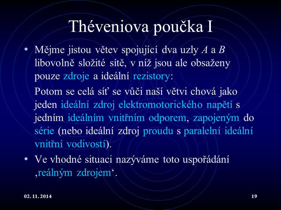 02. 11. 201419 Théveniova poučka I Mějme jistou větev spojující dva uzly A a B libovolně složité sítě, v níž jsou ale obsaženy pouze zdroje a ideální