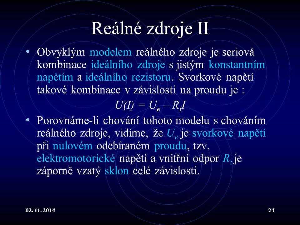 02. 11. 201424 Reálné zdroje II Obvyklým modelem reálného zdroje je seriová kombinace ideálního zdroje s jistým konstantním napětím a ideálního rezist