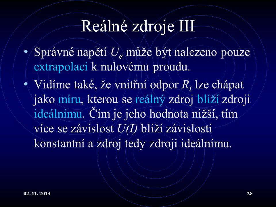 02. 11. 201425 Reálné zdroje III Správné napětí U e může být nalezeno pouze extrapolací k nulovému proudu. Vidíme také, že vnitřní odpor R i lze chápa