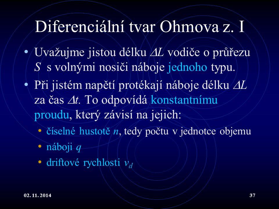 02. 11. 201437 Diferenciální tvar Ohmova z. I Uvažujme jistou délku  L vodiče o průřezu S s volnými nosiči náboje jednoho typu. Při jistém napětí pro