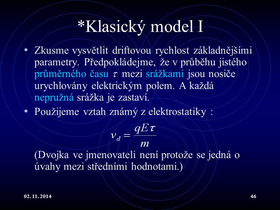 02. 11. 201446 *Klasický model I Zkusme vysvětlit driftovou rychlost základnějšími parametry. Předpokládejme, že v průběhu jistého průměrného času  m