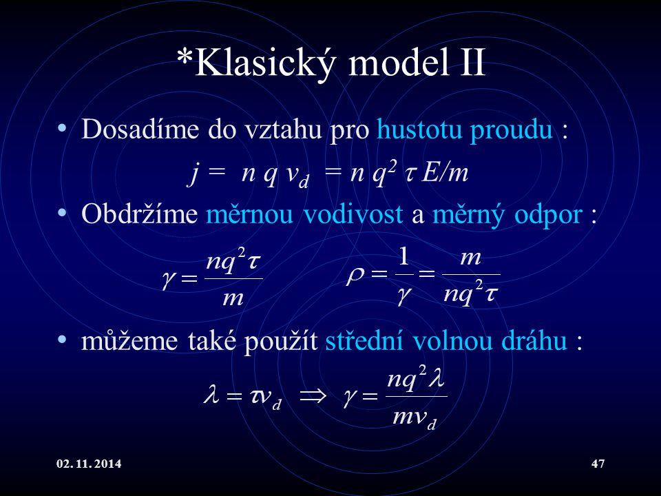 02. 11. 201447 *Klasický model II Dosadíme do vztahu pro hustotu proudu : j = n q v d = n q 2  E/m Obdržíme měrnou vodivost a měrný odpor : můžeme ta