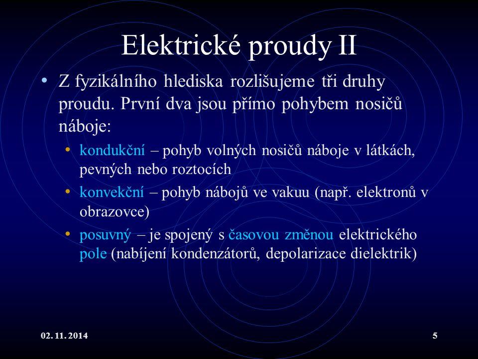 02. 11. 20145 Elektrické proudy II Z fyzikálního hlediska rozlišujeme tři druhy proudu. První dva jsou přímo pohybem nosičů náboje: kondukční – pohyb