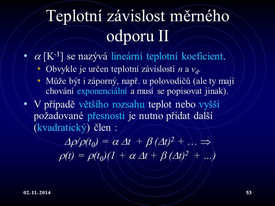 02. 11. 201453 Teplotní závislost měrného odporu II  [K -1 ] se nazývá lineární teplotní koeficient. Obvykle je určen teplotní závislostí n a v d. Mů