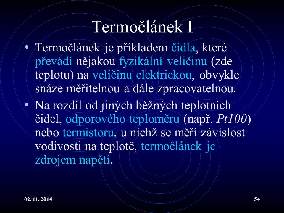02. 11. 201454 Termočlánek I Termočlánek je příkladem čidla, které převádí nějakou fyzikální veličinu (zde teplotu) na veličinu elektrickou, obvykle s