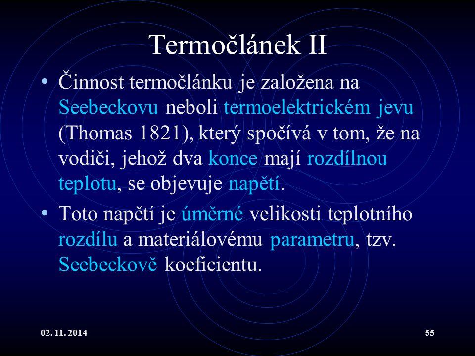 02. 11. 201455 Termočlánek II Činnost termočlánku je založena na Seebeckovu neboli termoelektrickém jevu (Thomas 1821), který spočívá v tom, že na vod