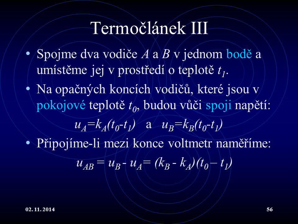 02. 11. 201456 Termočlánek III Spojme dva vodiče A a B v jednom bodě a umístěme jej v prostředí o teplotě t 1. Na opačných koncích vodičů, které jsou