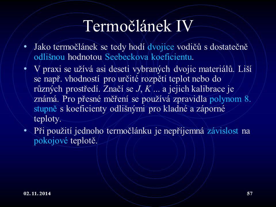 02. 11. 201457 Termočlánek IV Jako termočlánek se tedy hodí dvojice vodičů s dostatečně odlišnou hodnotou Seebeckova koeficientu. V praxi se užívá asi