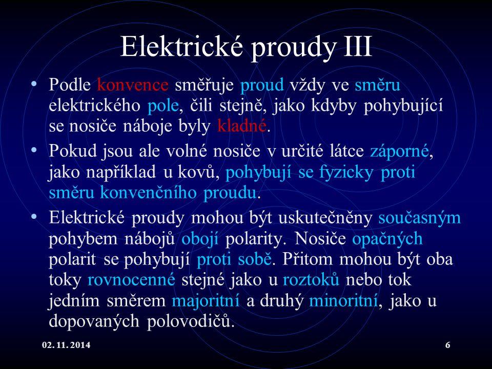 02. 11. 20146 Elektrické proudy III Podle konvence směřuje proud vždy ve směru elektrického pole, čili stejně, jako kdyby pohybující se nosiče náboje