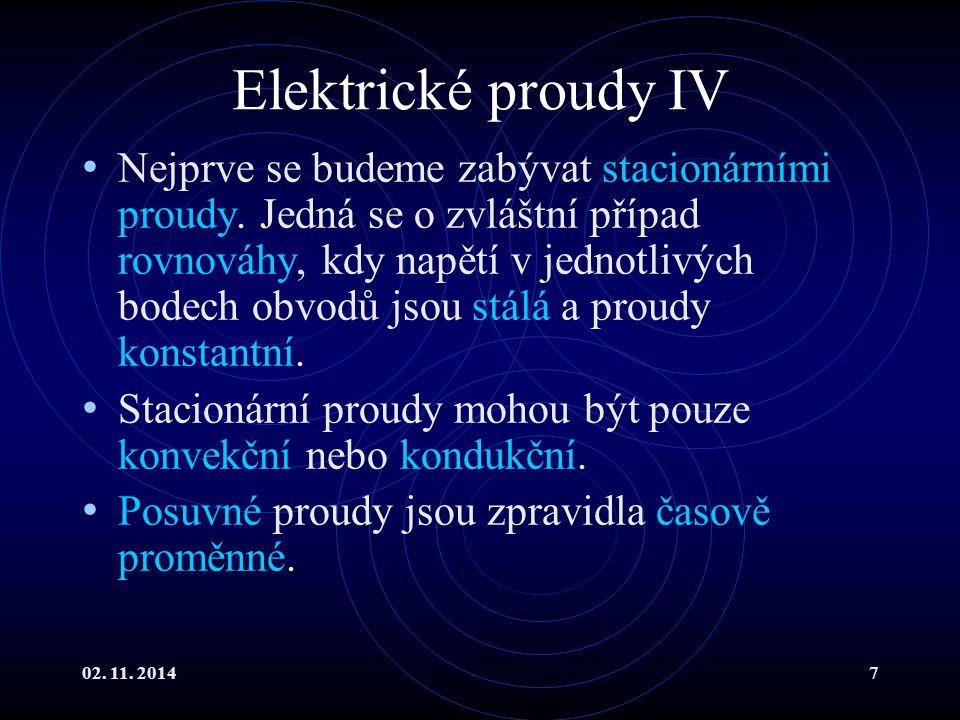 02. 11. 20147 Elektrické proudy IV Nejprve se budeme zabývat stacionárními proudy. Jedná se o zvláštní případ rovnováhy, kdy napětí v jednotlivých bod