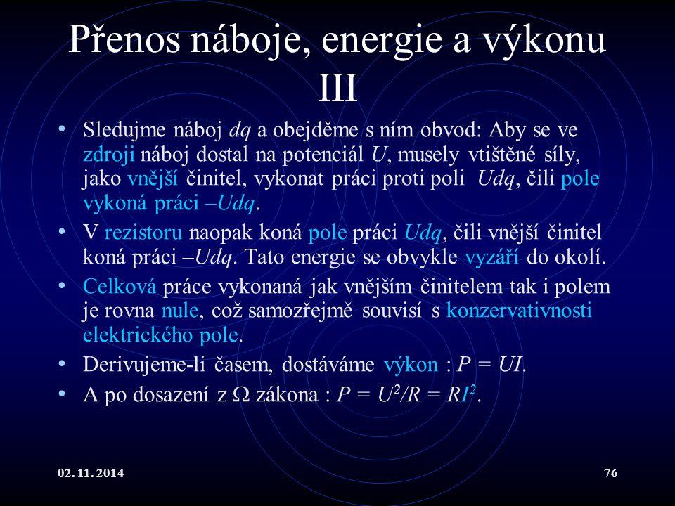 02. 11. 201476 Přenos náboje, energie a výkonu III Sledujme náboj dq a obejděme s ním obvod: Aby se ve zdroji náboj dostal na potenciál U, musely vtiš