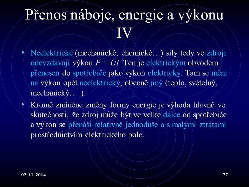 02. 11. 201477 Přenos náboje, energie a výkonu IV Neelektrické (mechanické, chemické…) síly tedy ve zdroji odevzdávají výkon P = UI. Ten je elektrický