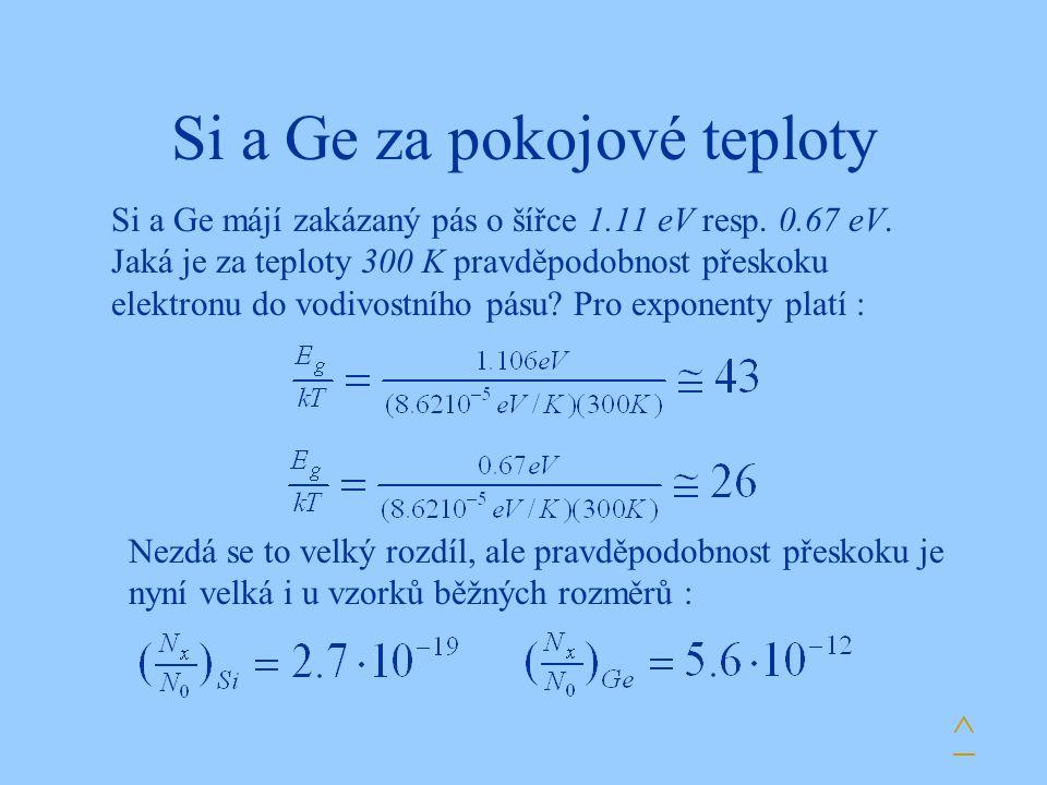 Si a Ge za pokojové teploty Si a Ge májí zakázaný pás o šířce 1.11 eV resp. 0.67 eV. Jaká je za teploty 300 K pravděpodobnost přeskoku elektronu do vo