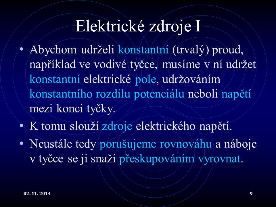 02. 11. 20149 Elektrické zdroje I Abychom udrželi konstantní (trvalý) proud, například ve vodivé tyčce, musíme v ní udržet konstantní elektrické pole,